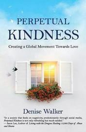 Perpetual Kindness by Denise Walker