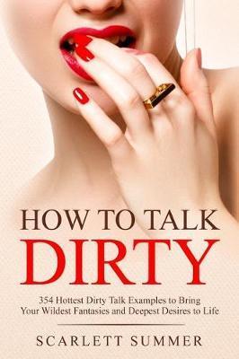 How to Talk Dirty by Scarlett Summer