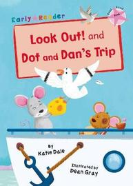 Look Out! and Dot and Dan's Trip by Katie Dale