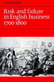 Risk and Failure in English Business 1700-1800 by Julian Hoppit