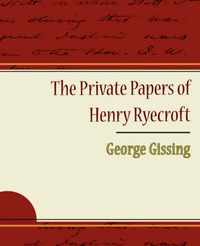 The Private Papers of Henry Ryecroft by Gissing George Gissing