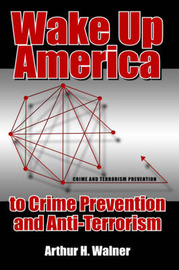 Wake Up America to Crime Prevention and Anti-Terrorism by Arthur H. Walner image