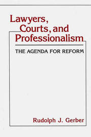 Lawyers, Courts, and Professionalism by Rudolph J Gerber