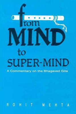 "From Mind to Super Mind: A Commentary on the ""Bhagavad Gita"" by Rohit Mehta image"