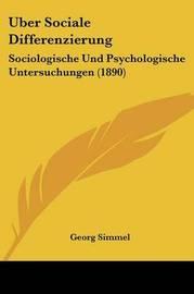 Uber Sociale Differenzierung: Sociologische Und Psychologische Untersuchungen (1890) by Georg Simmel