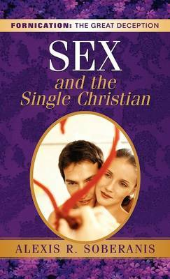 Sex and the Single Christian by Alexis, R Soberanis image