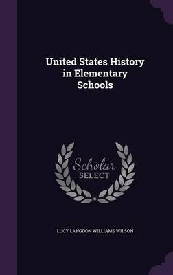 United States History in Elementary Schools by Lucy Langdon Williams Wilson image