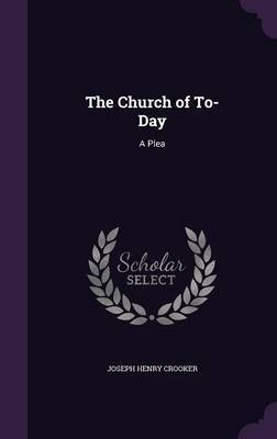 The Church of To-Day by Joseph Henry Crooker