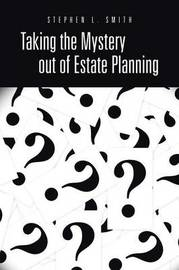 Taking the Mystery Out of Estate Planning by Stephen L. Smith