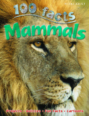 100 Facts - Mammals by Miles Kelly