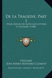 de La Tragedie, Part 1: Pour Servir de Suite Aux Lettres a Voltaire (1784) by Voltaire