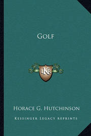 Golf by Horace G Hutchinson
