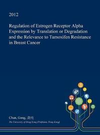 Regulation of Estrogen Receptor Alpha Expression by Translation or Degradation and the Relevance to Tamoxifen Resistance in Breast Cancer by Chun Gong image