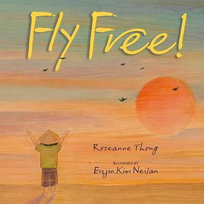 Fly Free! by Roseanne Thong