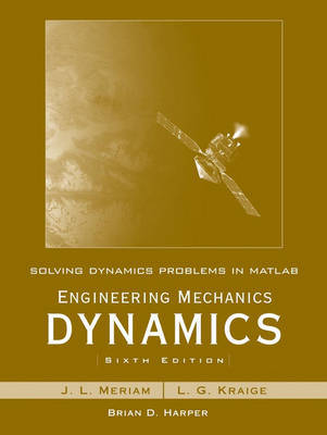 Solving Dynamics Problems in MATLAB to accompany Engineering Mechanics Dynamics 6e by Brian Harper