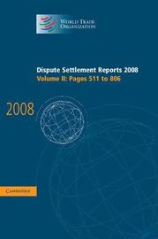 Dispute Settlement Reports 2008: Volume 2, Pages 511-806 by World Trade Organization