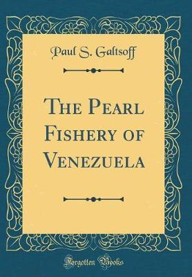 The Pearl Fishery of Venezuela (Classic Reprint) by Paul S Galtsoff