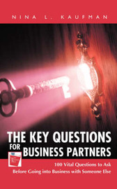 The Key Questions for Business Partners: 100 Vital Questions to Ask Before Going Into Business with Someone Else by Esq. Nina L Kaufman
