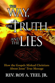 The Way, The Truth, and The Lies by Roy A. Teel Jr. image