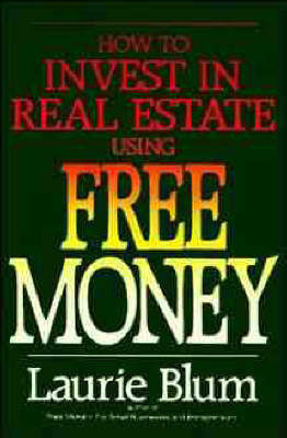 How to Invest in Real Estate Using Free Money by Laurie Blum