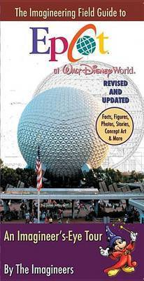 The Imagineering Field Guide to EPCOT at Walt Disney World: An Imagineer's-Eye Tour by Imagineers