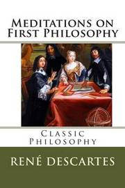 the nature of its creation in descartes meditations on first philosophy R ené descartes (1596-1650) is groundbreaking approach to philosophy in his meditations on first philosophy determine the course of subsequent nature can be.