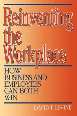 Reinventing the Workplace by David I Levine image