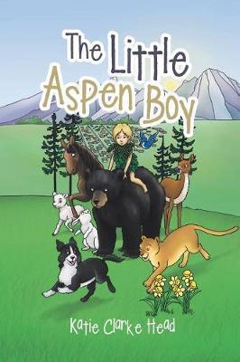 The Little Aspen Boy by Katie Clarke Head