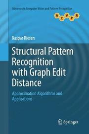 Structural Pattern Recognition with Graph Edit Distance by Kaspar Riesen