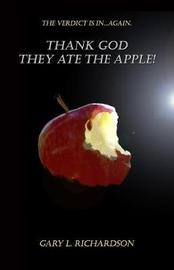 Thank God. They Ate the Apple! by Tom Westbrook