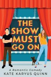 The Show Must Go on by Kate Karyus Quinn