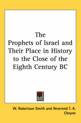 The Prophets of Israel and Their Place in History to the Close of the Eighth Century BC by W Robertson Smith image