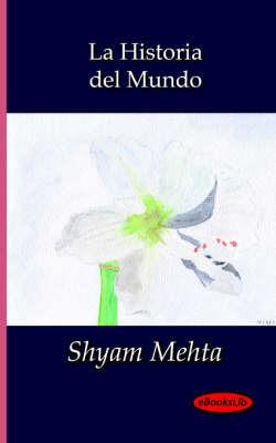 La Historia Del Mundo by Shyam Mehta