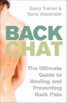Back Chat: The Ultimate Guide to Healing and Preventing Back Pain by Garry: Alexander Trainer