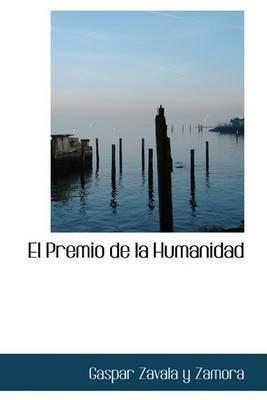 El Premio de La Humanidad by Gaspar Zavala y Zamora