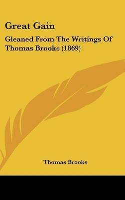 Great Gain: Gleaned From The Writings Of Thomas Brooks (1869) by Thomas Brooks