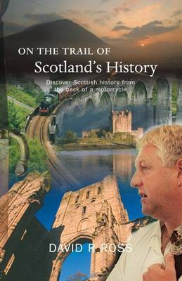 On the Trail of Scotland's History by David R. Ross