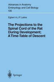 The Projections to the Spinal Cord of the Rat During Development: A Timetable of Descent by Egbert A.J.F. Lakke