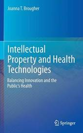 Intellectual Property and Health Technologies by Joanna T Brougher