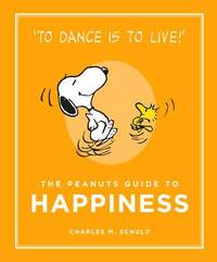 The Peanuts Guide to Happiness by Charles M Schulz