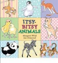 Itsy-Bitsy Animals by Margaret Wild