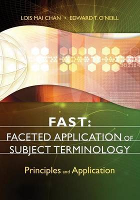 FAST: Faceted Application of Subject Terminology by Lois Mai Chan