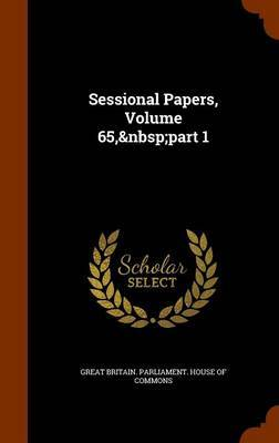 Sessional Papers, Volume 65, Part 1