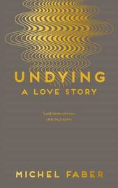 Undying by Michel Faber