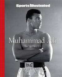 Sports Illustrated Muhammad Ali: The Tribute by the editors of Sports Illustrated