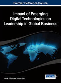 Impact of Emerging Digital Technologies on Leadership in Global Business by Peter A C Smith