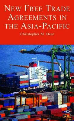 New Free Trade Agreements in the Asia-Pacific by Christopher M Dent image