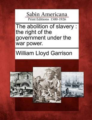 The Abolition of Slavery by William Lloyd Garrison
