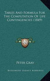 Tables and Formula for the Computation of Life Contingencies (1849) by Peter Gray