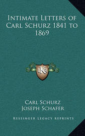 Intimate Letters of Carl Schurz 1841 to 1869 by Carl Schurz